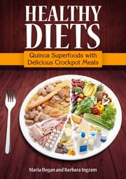 Healthy Diets: Quinoa Superfoods with Delicious Crockpot Meals ebook by Maria Hogan,Barbara Ingram