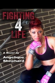Fighting 4 Life ebook by Angelique Shephard