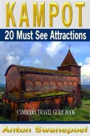 Kampot: 20 Must See Attractions (Cambodia Travel Guide Book) ebook by Anton Swanepoel