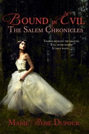 Bound in Evil - The Salem Chronicles ebook by Marie Rose Dufour