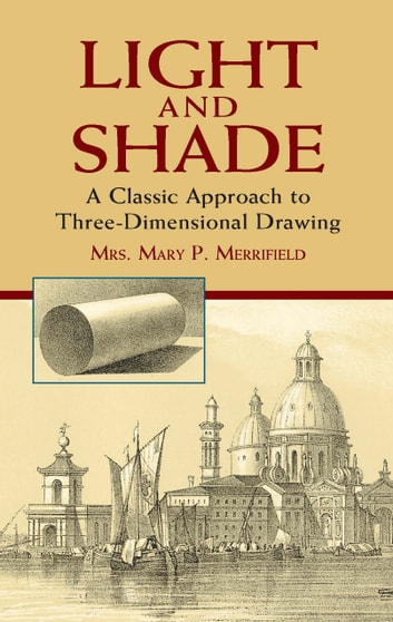 Light and Shade - A Classic Approach to Three-Dimensional Drawing ebook by Mrs. Mary P. Merrifield
