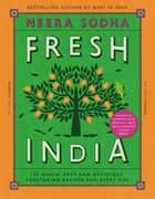 Fresh India - 130 Quick, Easy and Delicious Vegetarian Recipes for Every Day ebook by Meera Sodha
