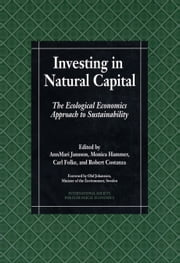 Investing in Natural Capital - The Ecological Economics Approach To Sustainability ebook by AnnMari Jansson,AnnMari Jansson,Monica Hammer,Carl Folke,Robert Costanza