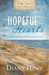 Hopeful Hearts - Truly Yours 2-in-1 Romances - Two Historical Romances of Following Dreams to Love ebook by Diann Hunt