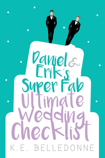 Daniel & Erik's Super Fab Ultimate Wedding Checklist ebook by K.E. Belledonne