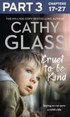 Cruel to Be Kind: Part 3 of 3: Saying no can save a child's life ebook by Cathy Glass