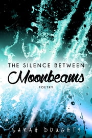 The Silence Between Moonbeams ebook by Sarah Doughty