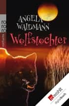 Wolfstochter ebook by Angela Waidmann