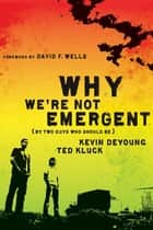 Why We're Not Emergent ebook by Kevin L. DeYoung,Ted A. Kluck