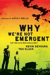 Why We're Not Emergent - By Two Guys Who Should Be ebook by Kevin L. DeYoung,Ted A. Kluck
