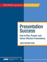 Presentation Success: How to Plan, Prepare, and Deliver Effective Presentations - EBook Edition ebook by Janis Fischer CHAN