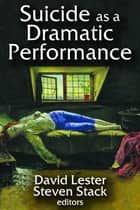 Suicide as a Dramatic Performance ebook by David Lester,Steven Stack