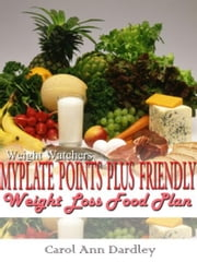 Weight Watchers MyPlate Points Plus Friendly Weight Loss Food Plan ebook by Carol Ann Dardley