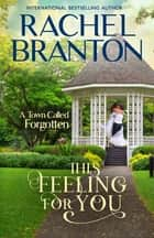 This Feeling For You - A Sweet Small Town Romance ebook by Rachel Branton