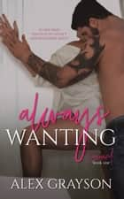 Always Wanting ebook by Alex Grayson