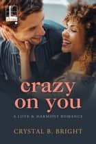 Crazy on You ebook by Crystal B. Bright
