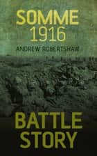 Somme 1916 ebook by Andrew Robertshaw