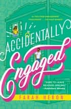 Accidentally Engaged eBook by Farah Heron