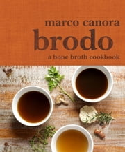 Brodo - A Bone Broth Cookbook ebook by Marco Canora
