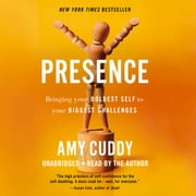 Presence - Bringing Your Boldest Self to Your Biggest Challenges audiobook by Amy Cuddy