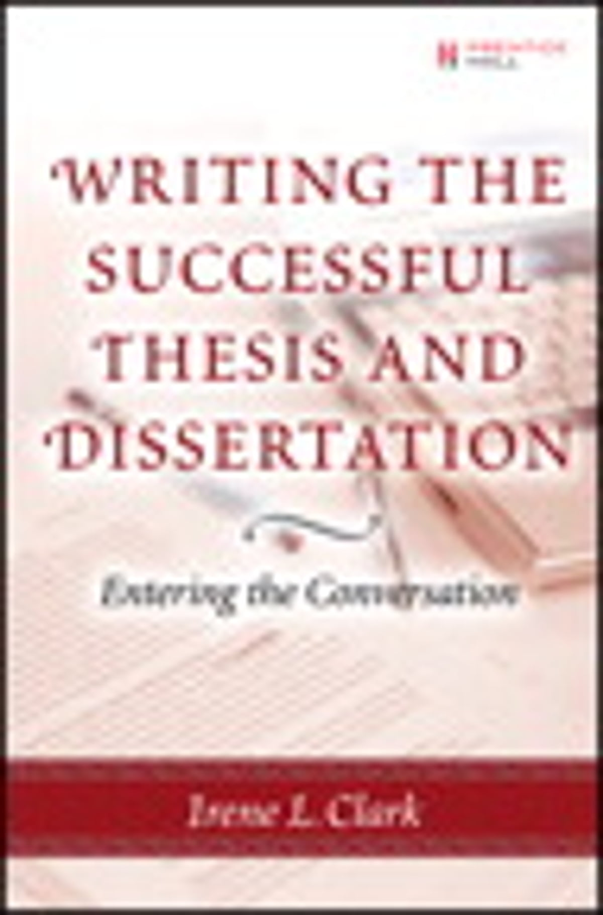 Writing the Successful Thesis and Dissertation: Entering the Conversation  eBook di Irene L. Clark - 9780132797306 | Rakuten Kobo