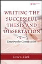Writing the Successful Thesis and Dissertation: Entering the Conversation - Entering the Conversation ebook by Irene L. Clark, Alfredo Mendoza, Chakarat Skawratananond,...