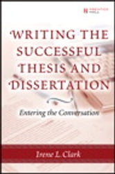 Writing the Successful Thesis and Dissertation: Entering the Conversation - Entering the Conversation ebook by Irene L. Clark,Alfredo Mendoza,Chakarat Skawratananond,Artis Walker
