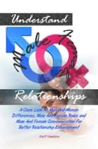 Understand Male Female Relationships - A Close Look At Man And Woman Differences, Male And Female Roles and Male And Female Communication For Better Relationship Enhancement ebook by Kai P. Hawkins