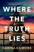 Where the Truth Lies ebook by Karina Kilmore
