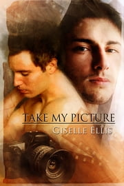 Take My Picture ebook by Giselle Ellis,Anne Cain