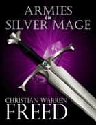 Armies of the Silver Mage ebook by Christian Warren Freed