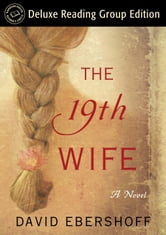 The 19th Wife (Random House Reader's Circle Deluxe Reading Group Edition) - A Novel ebook by David Ebershoff