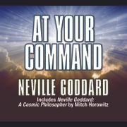 At Your Command - Includes Neville Goddard: A Cosmic Philosopher by Mitch Horowitz audiobook by Neville Goddard
