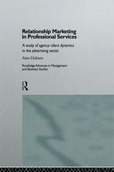 Relationship Marketing in Professional Services - A Study of Agency-Client Dynamics in the Advertising Sector ebook by Aino Halinen