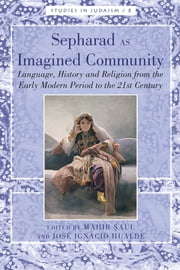 Sepharad as Imagined Community - Language, History and Religion from the Early Modern Period to the 21st Century ebook by José Ignacio Hualde, Mahir Saul