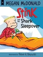 Stink and the Shark Sleepover ebook by Megan McDonald, Peter H. Reynolds