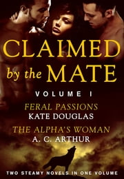 Claimed by the Mate, Vol. 1 - A BBW Werewolf Menage 2-in-1 Romance ebook by Kate Douglas,A. C. Arthur