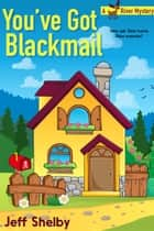 You've Got Blackmail - Moose River Mysteries, #5 ebook by Jeff Shelby