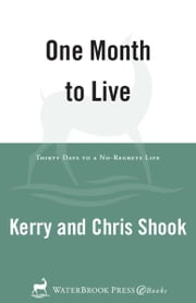One Month to Live - Thirty Days to a No-Regrets Life ebook by Kerry Shook, Chris Shook