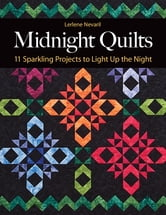 Midnight Quilts - 11 Sparkling Projects to Light Up the Night ebook by Lerlene Nevaril
