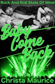 Baby Come Back - Rock And Roll State Of Mind, #4 ebook by Christa Maurice