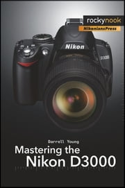 Mastering the Nikon D3000 ebook by Darrell Young