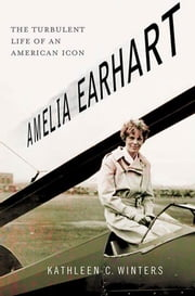 Amelia Earhart: The Turbulent Life of an American Icon ebook by Kathleen C. Winters