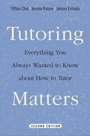 Tutoring Matters: Everything You Always Wanted to Know about How to Tutor ebook by Chin, Tiffani