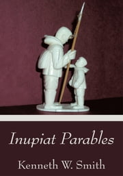 Inupiat Parables ebook by Kenneth W. Smith