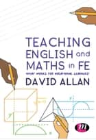 Teaching English and Maths in FE - What works for vocational learners? ebook by David Allan
