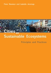 Cities as Sustainable Ecosystems - Principles and Practices ebook by Peter Newman,Isabella Jennings