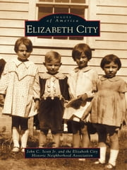 Elizabeth City ebook by John C. Scott Jr.,Elizabeth City Historic Neighborhood Association