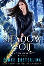 Shadow Wolf ebook by Aimee Easterling