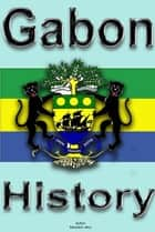History and Culture of Gabon, Republic of Gabon. Gabon ebook by Sampson Jerry
